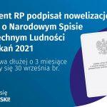 Prezydent podpisał nowelizację ustawy o Narodowym Spisie Powszechnym Ludności i Mieszkań 2021 Spis potrwa dłużej o 3 miesiące i zakończy się 30 września br.