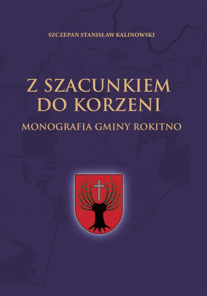 Z szacunkiem dokorzeni Monografia Gminy Rokitno