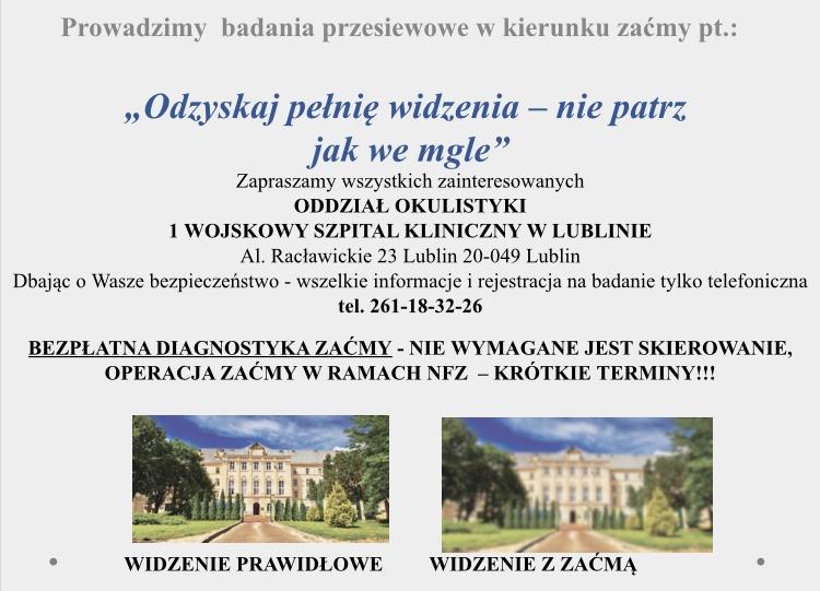 """1 Wojskowy Szpital Kliniczny , zPolikliniką SPZOZ wLublinie al.Racławickie 23, 20-049 Lublin, www.1wszk.pl, e-mail: sekretariat@1wszk.pl Prowadzimy badania przesiewowe e kierunku zaćmy pt.: """"Odzyskaj pełnię widzenia - niepatrz jak wegle"""" Rejestracja (81) 261-18-32-26"""